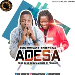Lord Morgan - Adesa Ft. Skrew Faze